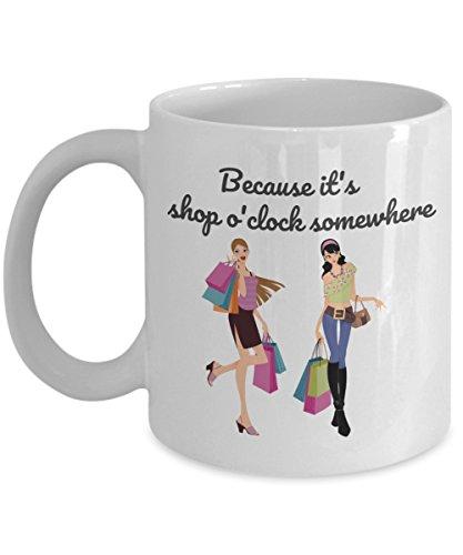 Shopping Coffee Mug -Because its shop oclock somewhere- Shopping Mug - shopping ovelty mug - funny shopping coffee cup - Funny coffee mug - funny mugs online - Funny gifts