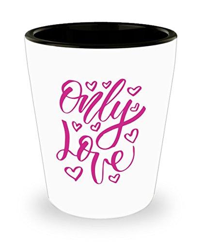 Only Love Shot Glasses - Thanksgiving Shot Glasses - Unique Gift Idea