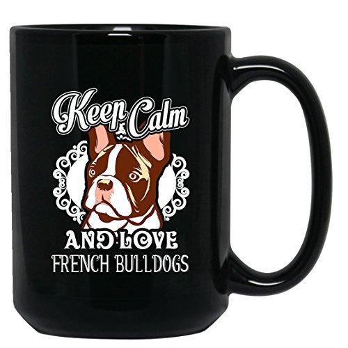 French Bulldog Mug Coffee - Keep Calm And Love French Bulldog Tea Cup Coffee Mug Ceramic Black Mugs 15oz Perfect Gift For Friends