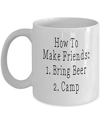 How To Make Friends - Bring Beer And Camp Coffee Mug Beer Mug - Camping Coffee Cup