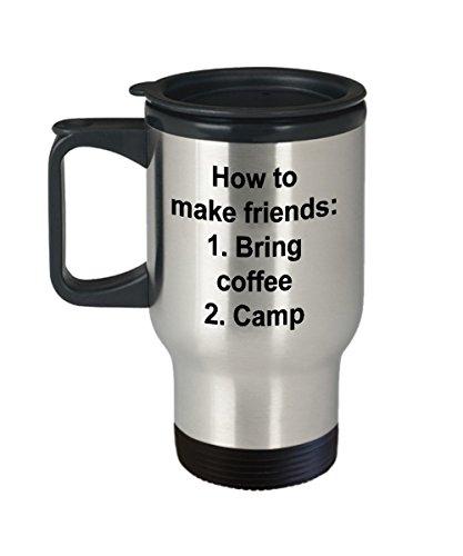 How To Make Friends- Coffee and Camp Coffee Travel Mug-Camping Travel Mug