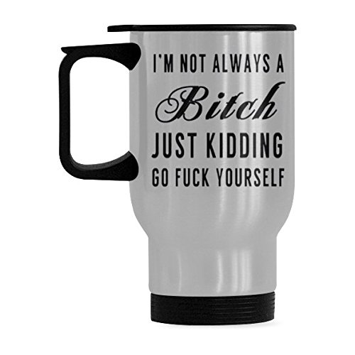 InterestPrint Im Not Always a B Bitch Just Kidding Go F Fuck Yourself Quotes 14oz Funny Silver Stainless Steel Travel Water Coffee Mug Cup Unique Birthday Gift for Men Women Mom Dad Husband Friends