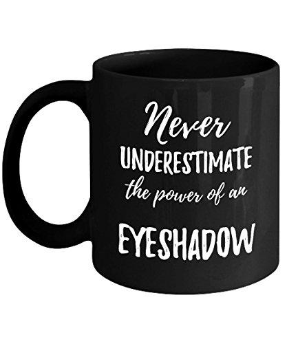 Funny Makeup Coffee Mug - Never Underestimate the Power Of an Eyeshadow - Motivational Cosmetic Makeup Artist Brush Cup Holder Organizer - 11oz Black Ceramic