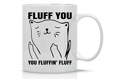 Fluff You You Fluffin Fluff - Funny Grumpy Cat Mug - 11OZ Coffee Mug - Perfect Gift for Mother's Day - Mugs For Women Cat Lover Mug - Crazy Bros Mugs