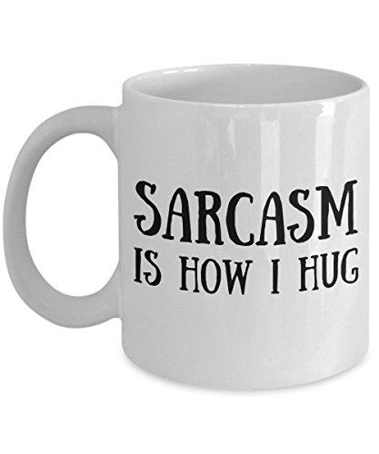 Sarcasm Is How I Hug Mug - Funny Coffee Cup