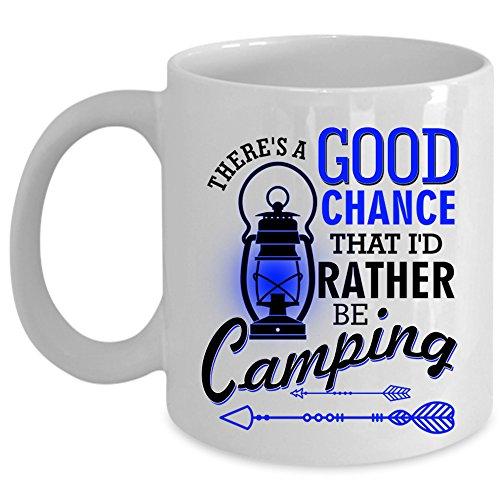 Id Rather Be Camping Coffee Mug Theres A Good Chance Cup Coffee Mug 15oz - White