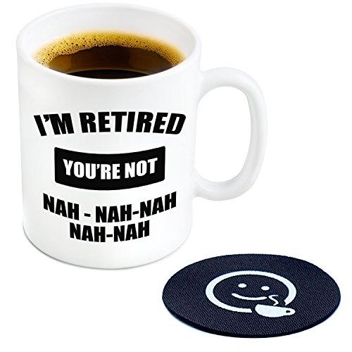 Im Retired your Not Nah Nah Novelty Coffee or Tea Mug and Coaster - 11 oz Ceramic Mug Ships in a White Gift Box