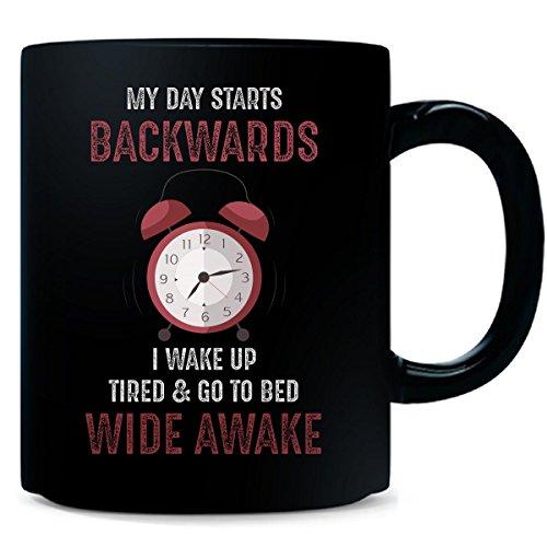 My Day Starts Backwards I Wake Up Tired Go To Bed Wide - Mug