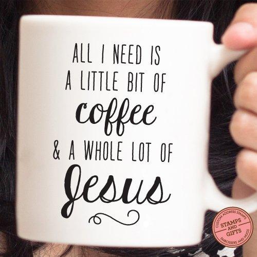 Christian Quote Mug 54 Christmas Gift Quote Mug Message Mug Coffee gift Mug Gift Birthday Gift Custom Mug Gift for Coffee Lover All I need is Coffee All I need is Jesus