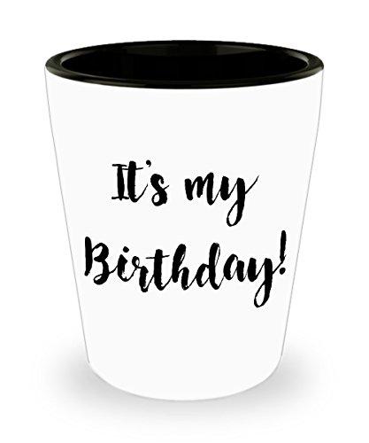 Funny Shot Glass - Its My Birthday Shot Glass For Happy Birthday