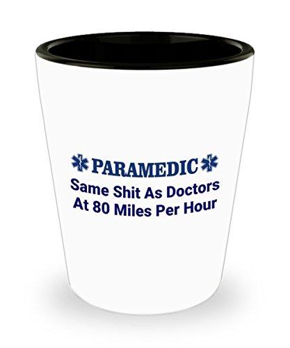 PARAMEDIC Funny Shot Glass - Paramedic Same Sh-t As Doctors At 80 Miles Per Hour Ceramic 15 oz Custom Printed Shot Glass Collectible Novelty Funny Gag Gift