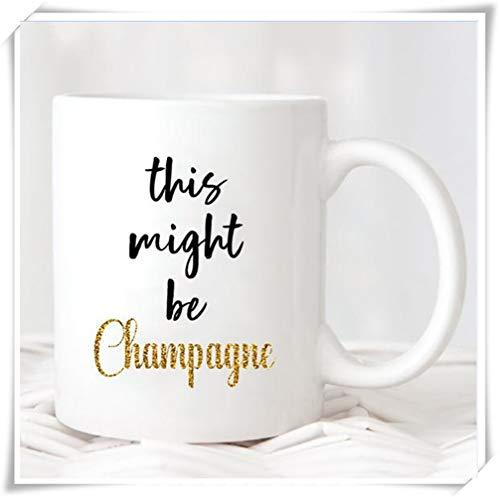 SkyLine902 - This Might Be Champagne Mug Wine Mug  Custom Coffee Mug Coffee Gift  Champagne Coffee Mug 11oz Ceramic Coffee Novelty MugCup