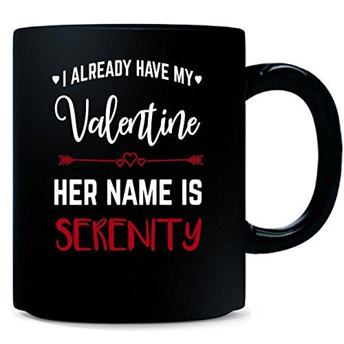 I Already Have My Valentine Her Name Is Serenity - Mug