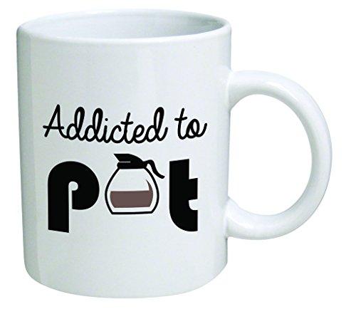 Funny Mug - Addicted to pot weed - 11 OZ Coffee Mugs - Inspirational gifts and sarcasm - By A Mug To Keep TM