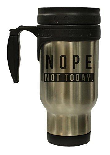 Nope Not Today 12 oz Hot Cold Travel Mug
