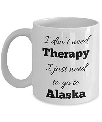 I don't need therapy Ijust need to go to Alaska - Coffee Mug Tea Cup Funny Alaska Coffee mug as a perfect gift for Christmas Alaskas day present for a friend who come from Alaska