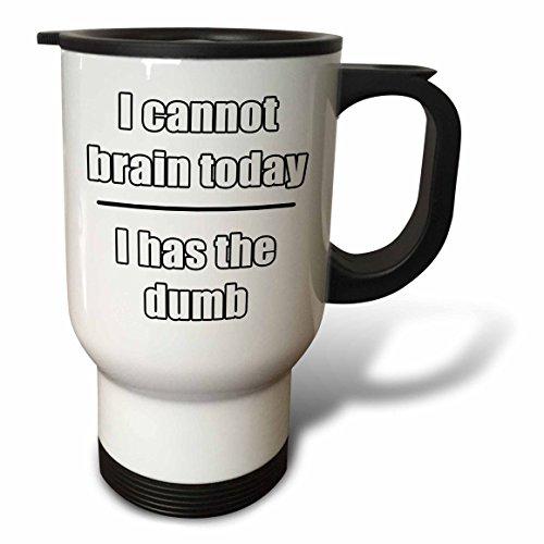 3dRose tm_223686_1 I Cannot Brain Today I Has The Dumb White Travel Mug 14 oz Stainless Steel White