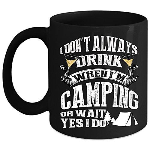I Dont Always Drink When Im Camping Coffee Mug Outdoor Coffee Cup Coffee Mug 15oz - Black