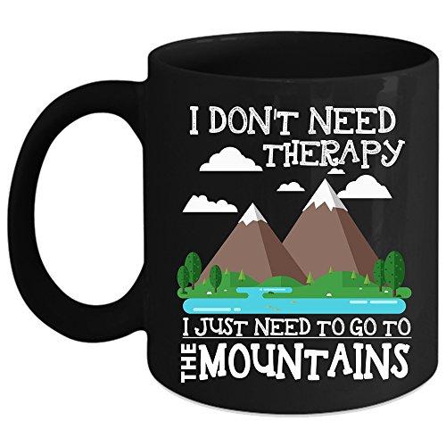 I Just Need To Go To The Mountains Coffee Mug Outdoor Coffee Cup Coffee Mug Black