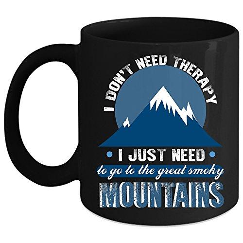 I Just Need To Go To The Smoky Mountains Coffee Mug Outdoor Coffee Cup Coffee Mug Black