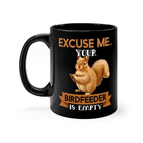 Squirrel Excuse Me Your BirdFeeder Is Empty Funny Tea Mugs Cup Ceramic 11oz Black