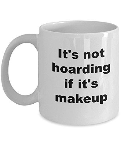 Hoarding Mug - Hoarding Makeup Coffee Mug says Its not hoarding if its Makeup - Gift for Makeup Hoarders