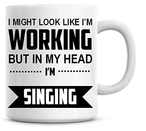 I Might Look Like Im Working But In My Head Im Singing Coffee Mug