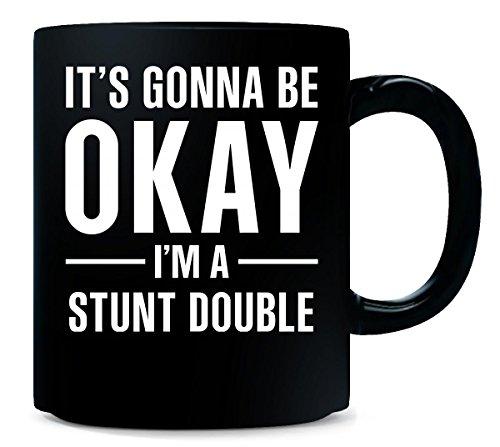 Its Gonna Be Okay Im A Stunt Double - Mug