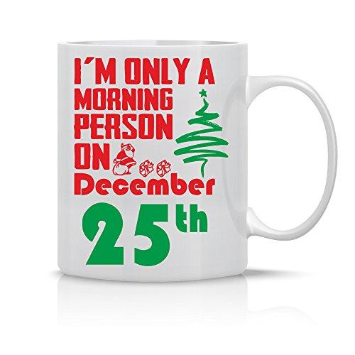 Im Only a Morning Person on December 25th - Funny Christmas Mug - 11OZ Coffee Mug - Perfect Gift for Xmas - Mugs For this Holiday Season - Crazy Bros Mugs