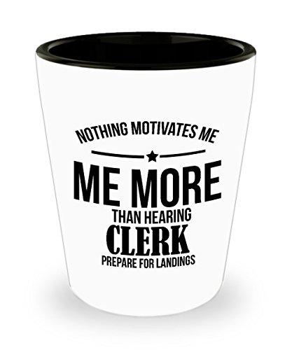Best Shot Glass Coffee Mug-Clerk Gift Ideas for Men and Women Nothing motivates me me more than hearing clerk prepare for landings
