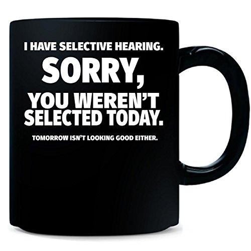 I Have Selective Hearing - Bad Listener - Mug
