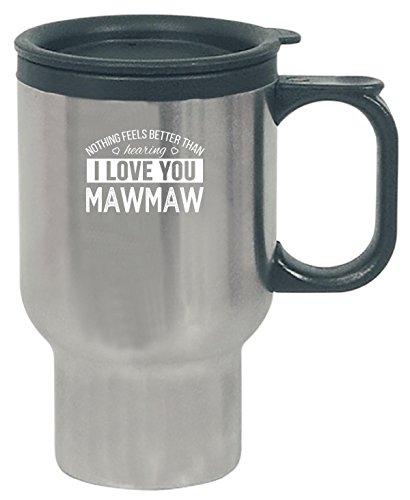 Nothing Feels Better Than Hearing I Love You Mawmaw Gift - Travel Mug