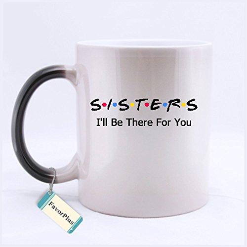 Sisters Ill Be There For You Two Sides Printed Mug - Funny Mug - 11 Oz Coffee Mug Ceramic Morphing Mug - Perfect Gift