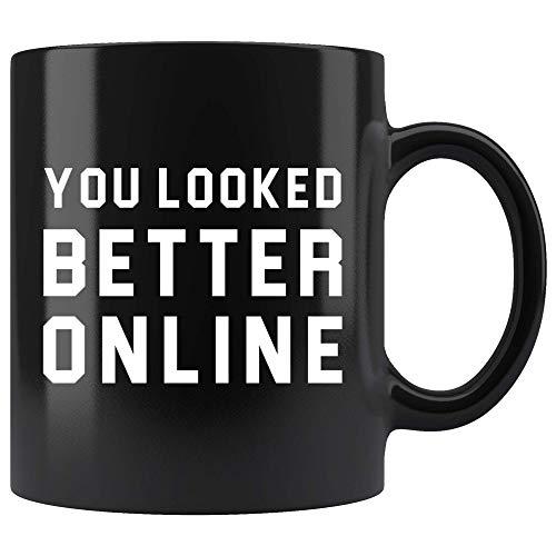 You Looked Better Online Mug 11oz in Black - Funny Online Dating Mug