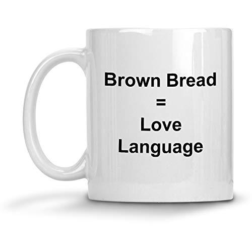 Brown bread  Love Language Mug - 11 oz White Coffee Cup - Funny Novelty Gift Idea